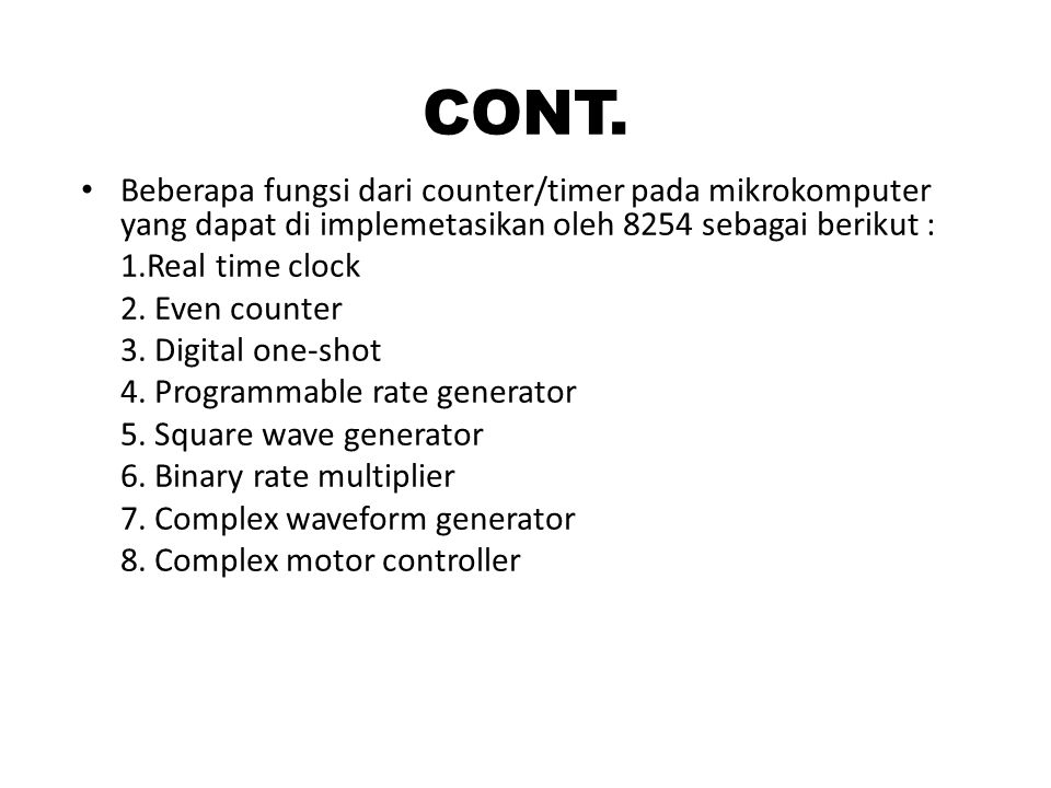 CONT. Beberapa fungsi dari counter/timer pada mikrokomputer yang dapat di implemetasikan oleh 8254 sebagai berikut :