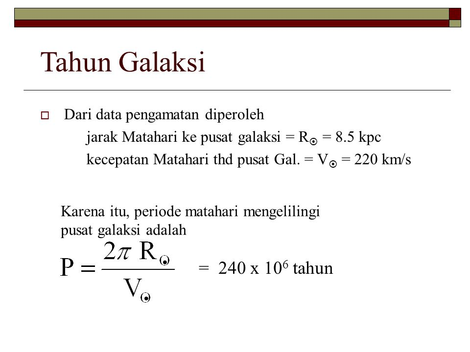 Tahun Galaksi = 240 x 106 tahun Dari data pengamatan diperoleh