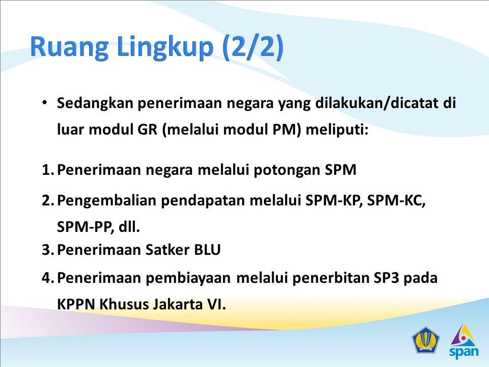 Ruang Lingkup (2/2) Sedangkan penerimaan negara yang dilakukan/dicatat di luar modul GR (melalui modul PM) meliputi: