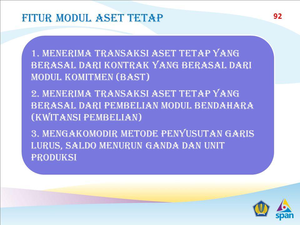 Fitur modul aset tetap 1. Menerima transaksi aset tetap yang berasal dari kontrak yang berasal dari modul komitmen (bast)