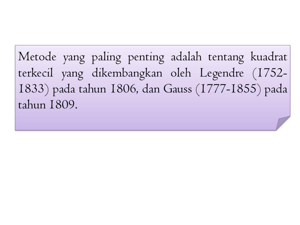Metode yang paling penting adalah tentang kuadrat terkecil yang dikembangkan oleh Legendre (1752-1833) pada tahun 1806, dan Gauss (1777-1855) pada tahun 1809.