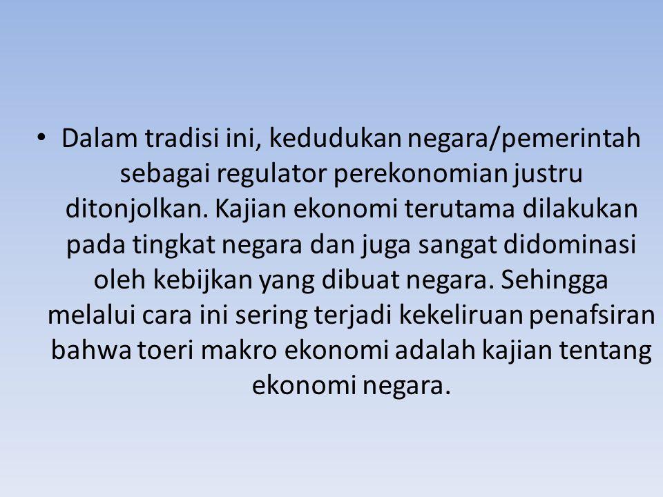 Dalam tradisi ini, kedudukan negara/pemerintah sebagai regulator perekonomian justru ditonjolkan.