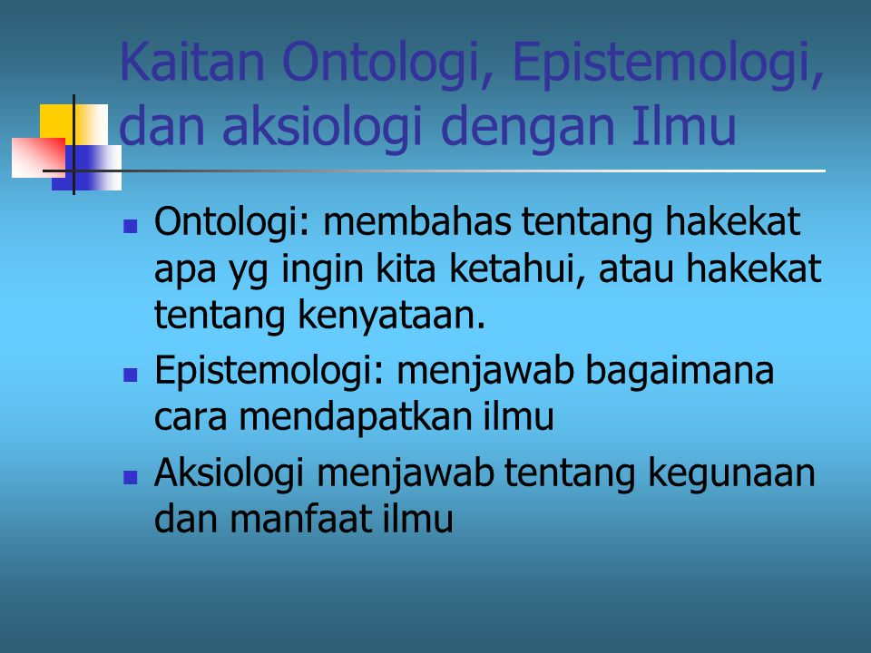 Kaitan Ontologi, Epistemologi, dan aksiologi dengan Ilmu