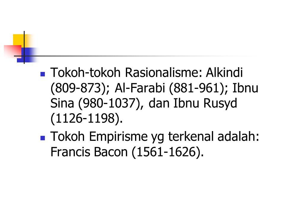 Tokoh-tokoh Rasionalisme: Alkindi (809-873); Al-Farabi (881-961); Ibnu Sina (980-1037), dan Ibnu Rusyd (1126-1198).