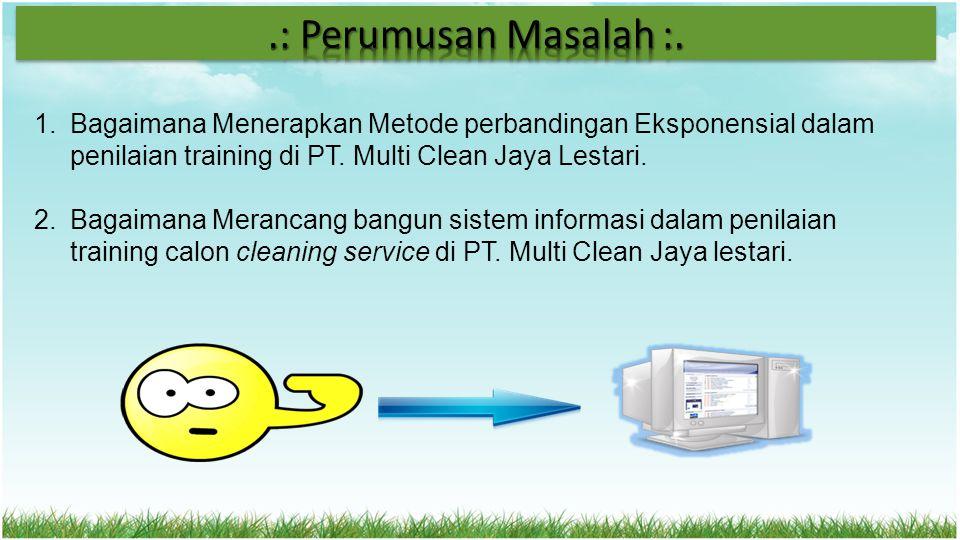 .: Perumusan Masalah :. Bagaimana Menerapkan Metode perbandingan Eksponensial dalam penilaian training di PT. Multi Clean Jaya Lestari.