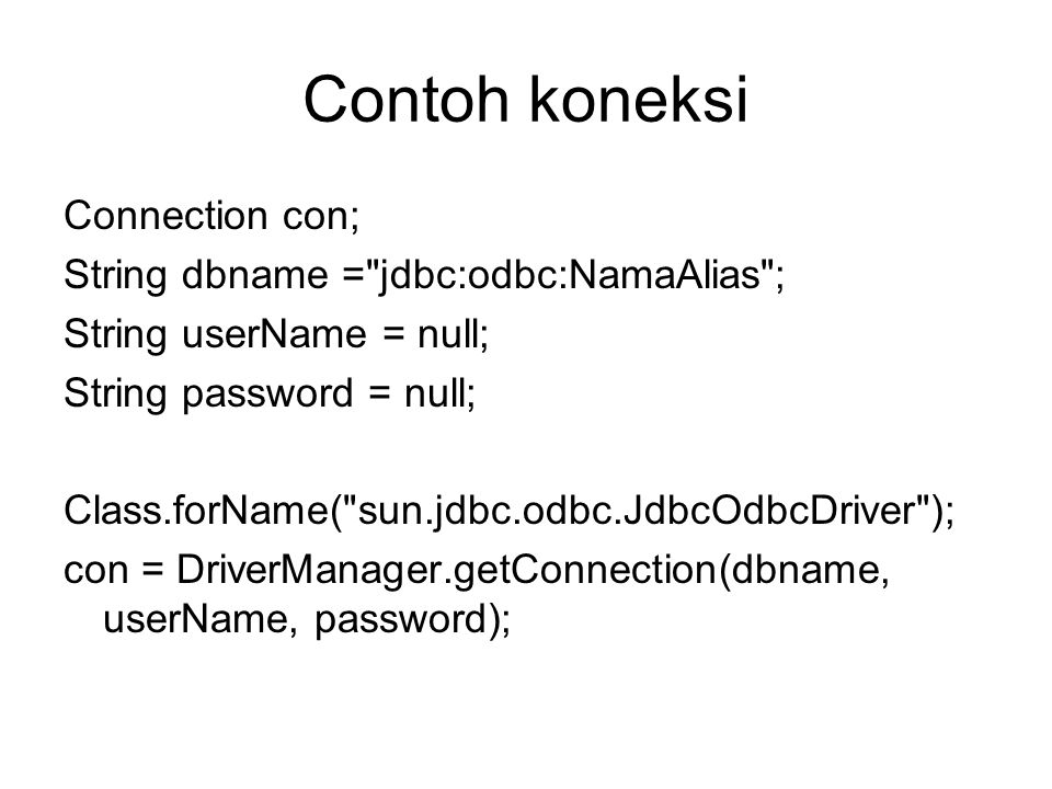 Contoh koneksi Connection con; String dbname = jdbc:odbc:NamaAlias ;