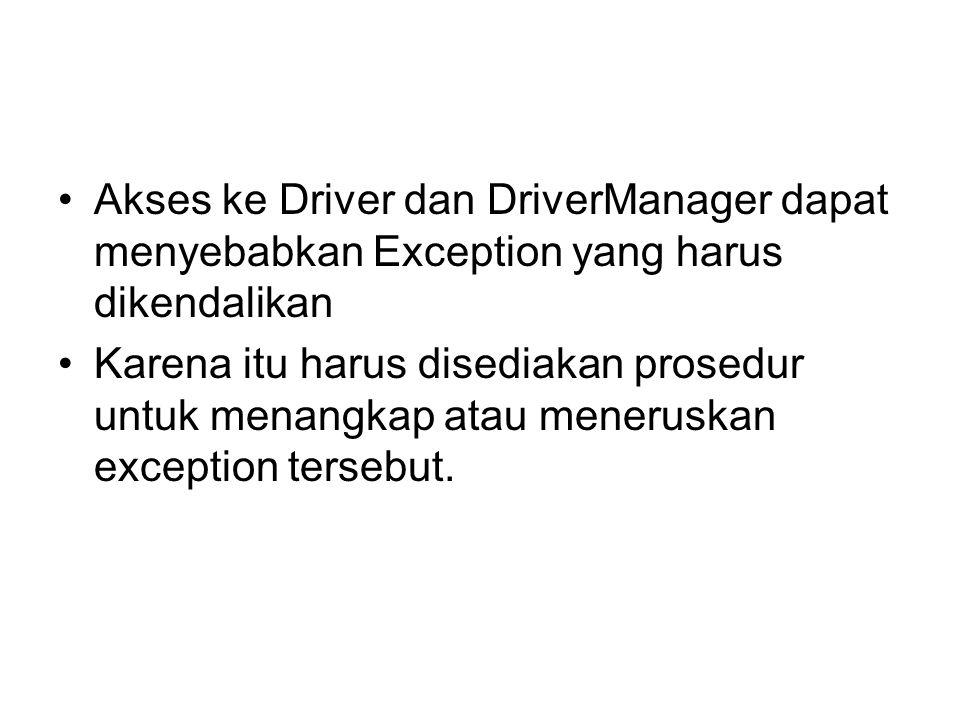 Akses ke Driver dan DriverManager dapat menyebabkan Exception yang harus dikendalikan