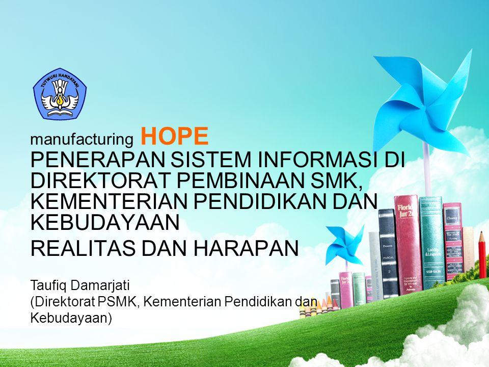 manufacturing HOPE PENERAPAN SISTEM INFORMASI DI DIREKTORAT PEMBINAAN SMK, KEMENTERIAN PENDIDIKAN DAN KEBUDAYAAN.