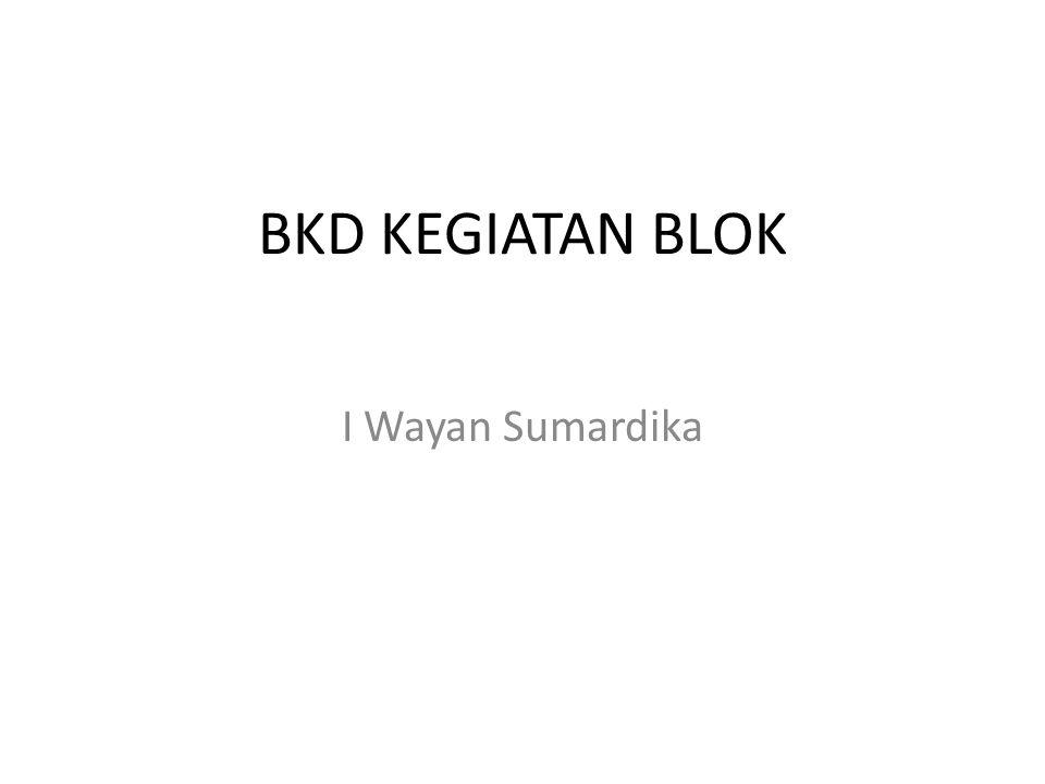 BKD KEGIATAN BLOK I Wayan Sumardika