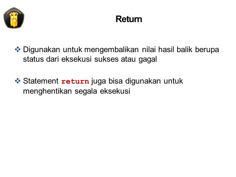 Return Digunakan untuk mengembalikan nilai hasil balik berupa status dari eksekusi sukses atau gagal.