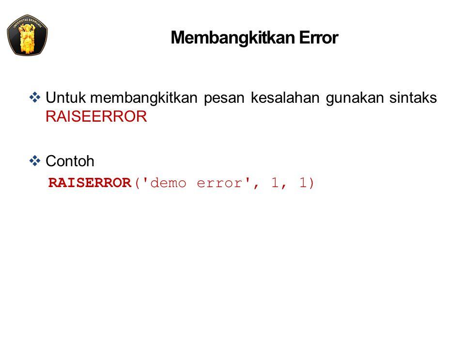 Membangkitkan Error Untuk membangkitkan pesan kesalahan gunakan sintaks RAISEERROR.
