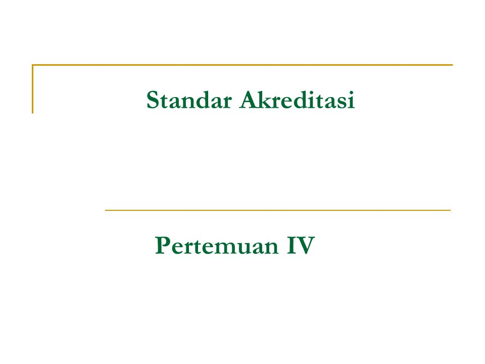 Standar Akreditasi Pertemuan IV