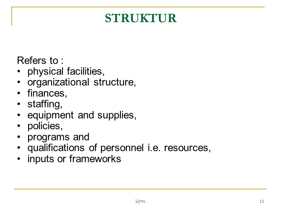 STRUKTUR Refers to : physical facilities, organizational structure,