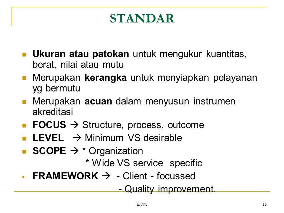 STANDAR Ukuran atau patokan untuk mengukur kuantitas, berat, nilai atau mutu. Merupakan kerangka untuk menyiapkan pelayanan yg bermutu.