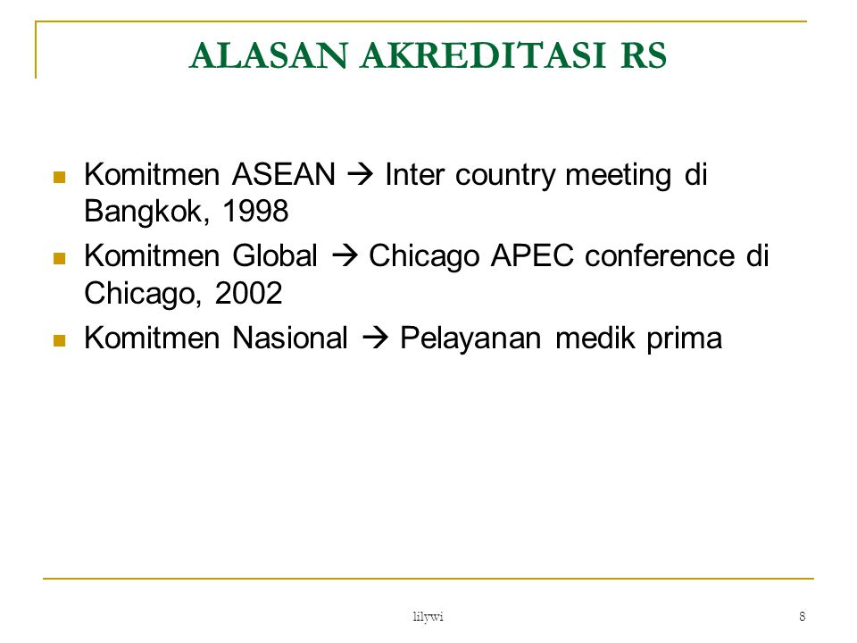 ALASAN AKREDITASI RS Komitmen ASEAN  Inter country meeting di Bangkok, 1998. Komitmen Global  Chicago APEC conference di Chicago, 2002.