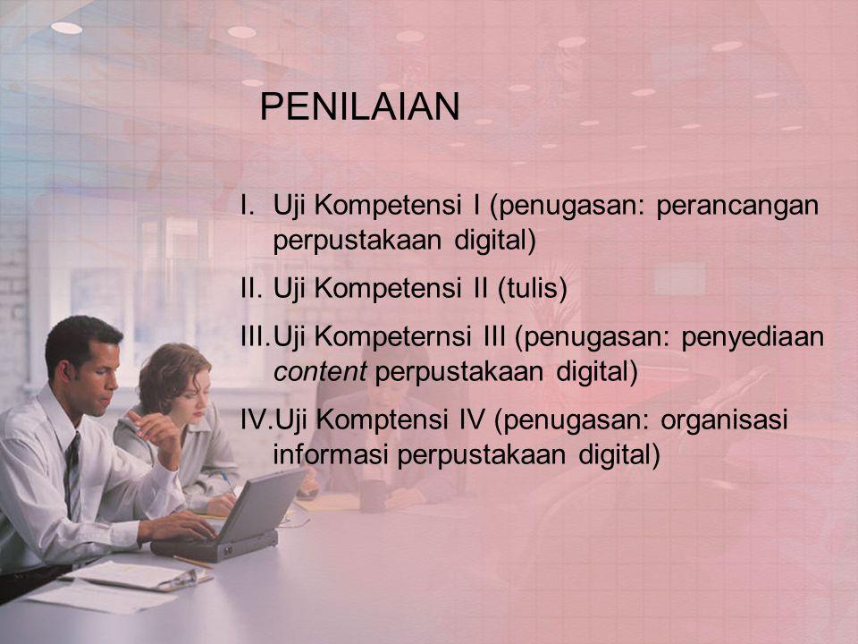 PENILAIAN Uji Kompetensi I (penugasan: perancangan perpustakaan digital) Uji Kompetensi II (tulis)