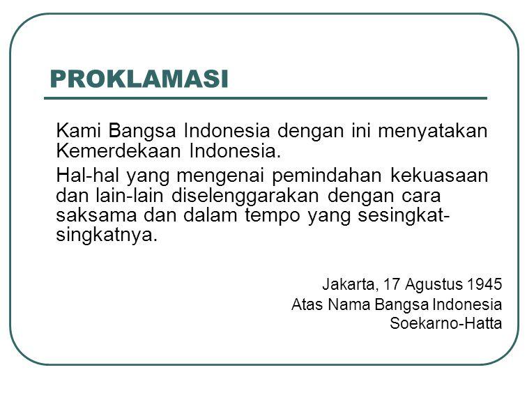 PROKLAMASI Kami Bangsa Indonesia dengan ini menyatakan Kemerdekaan Indonesia.