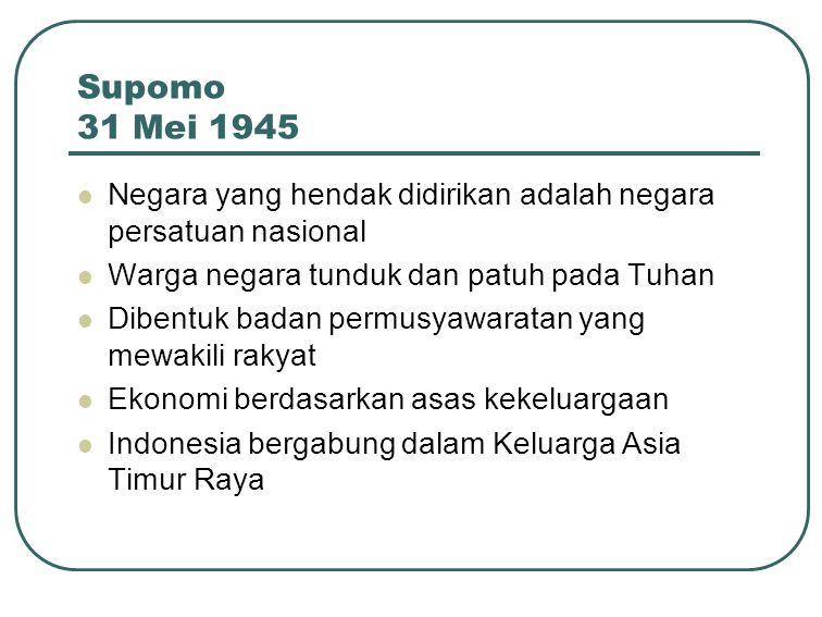 Supomo 31 Mei 1945 Negara yang hendak didirikan adalah negara persatuan nasional. Warga negara tunduk dan patuh pada Tuhan.