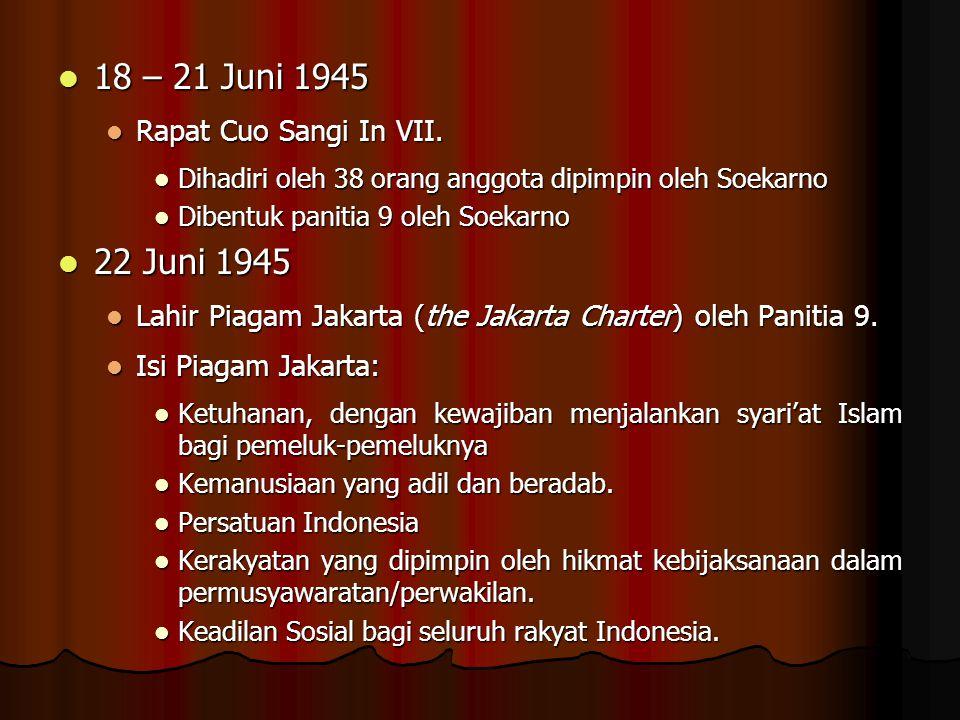 18 – 21 Juni 1945 22 Juni 1945 Rapat Cuo Sangi In VII.