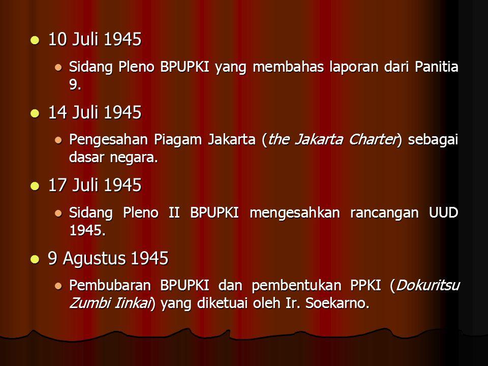 10 Juli 1945 Sidang Pleno BPUPKI yang membahas laporan dari Panitia 9. 14 Juli 1945.