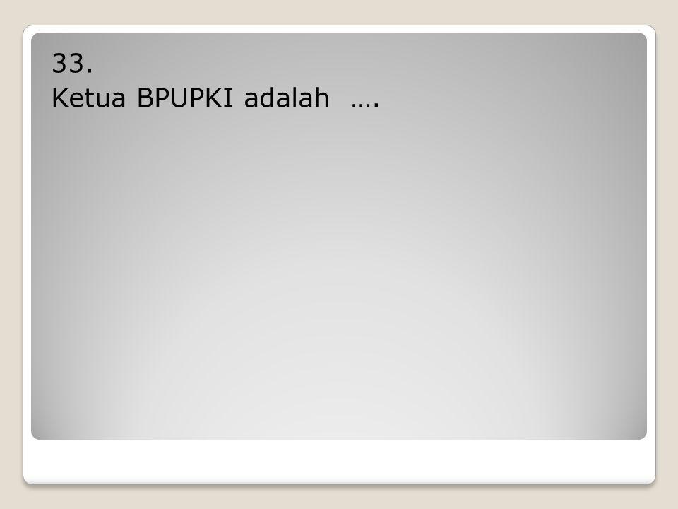 33. Ketua BPUPKI adalah ….