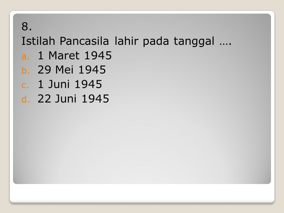 8. Istilah Pancasila lahir pada tanggal …. 1 Maret 1945 29 Mei 1945 1 Juni 1945 22 Juni 1945