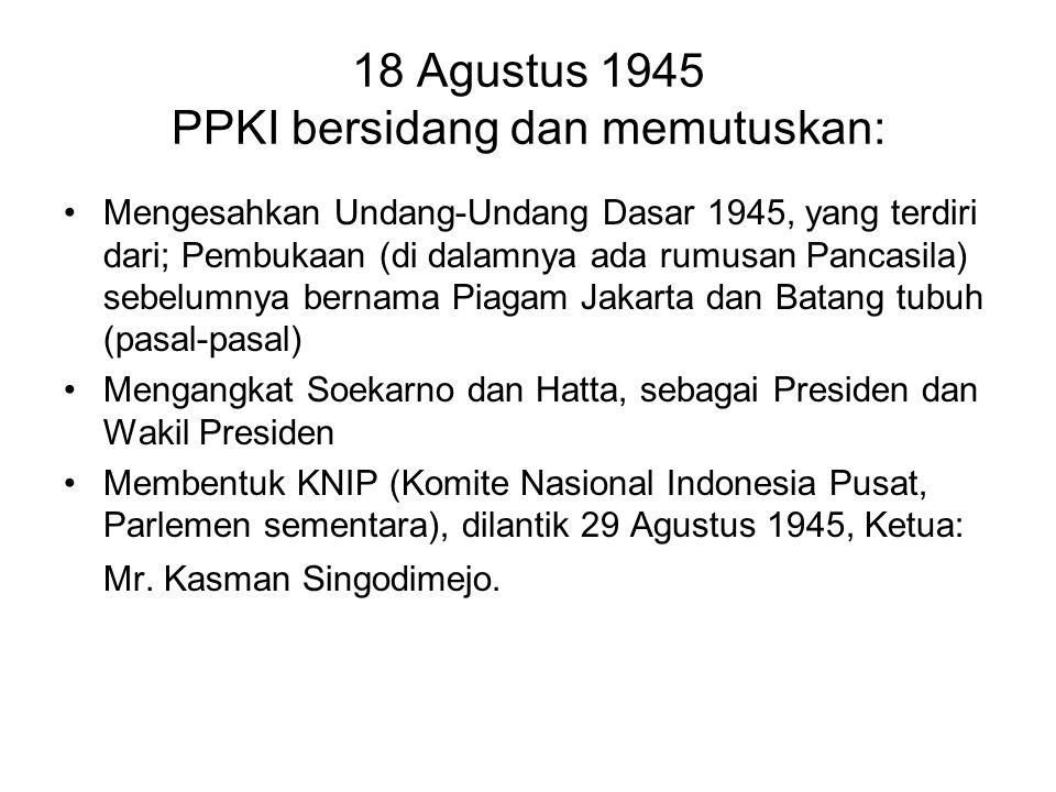 18 Agustus 1945 PPKI bersidang dan memutuskan: