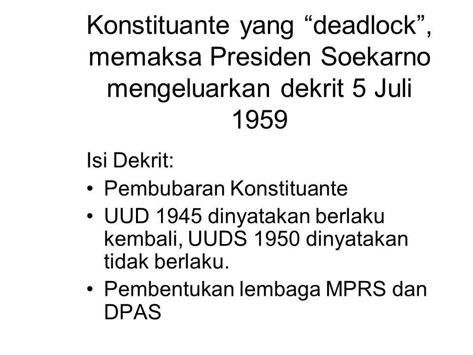 Konstituante yang deadlock , memaksa Presiden Soekarno mengeluarkan dekrit 5 Juli 1959