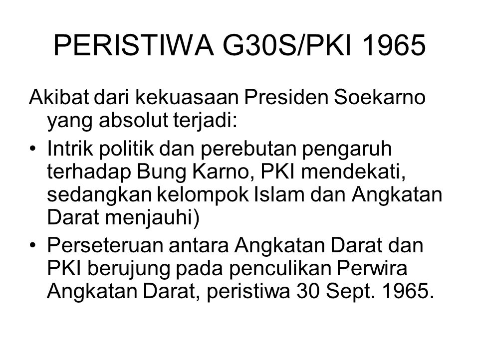 PERISTIWA G30S/PKI 1965 Akibat dari kekuasaan Presiden Soekarno yang absolut terjadi: