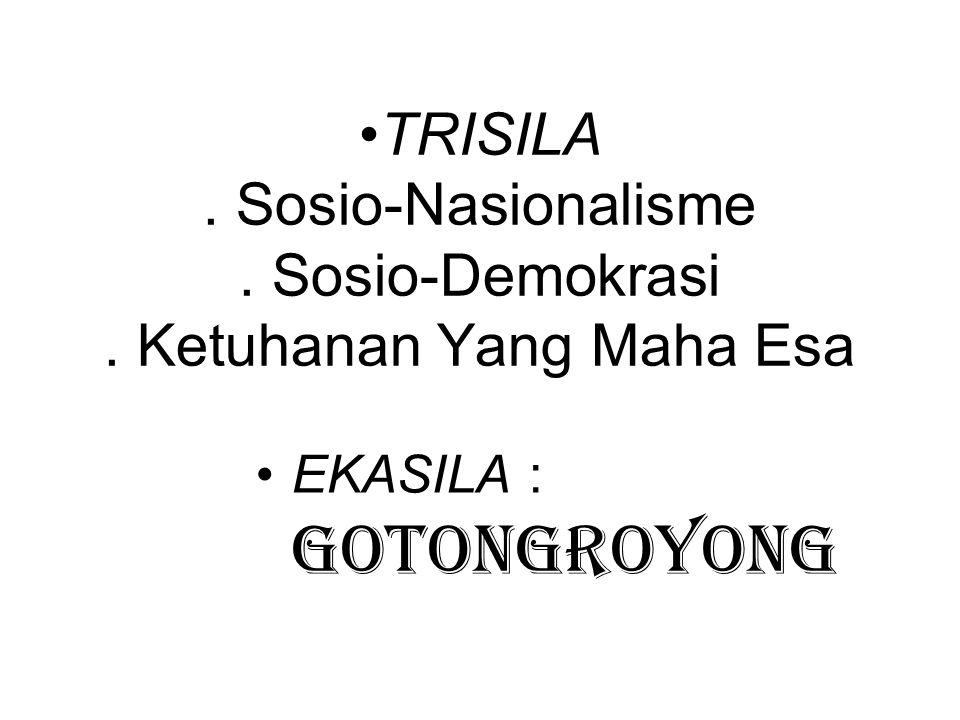 TRISILA . Sosio-Nasionalisme . Sosio-Demokrasi . Ketuhanan Yang Maha Esa