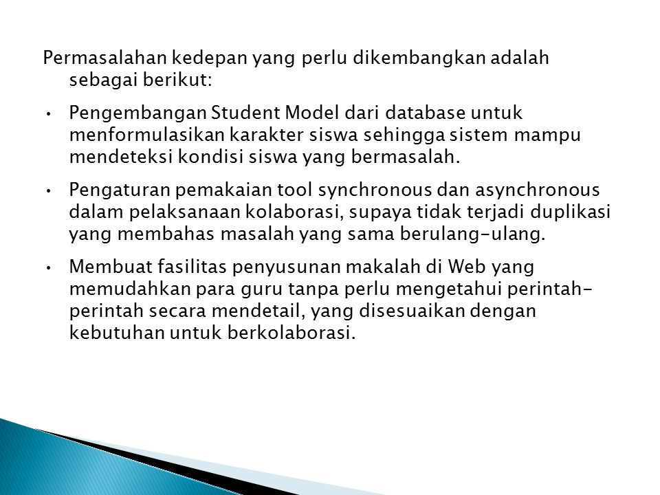 Permasalahan kedepan yang perlu dikembangkan adalah sebagai berikut: