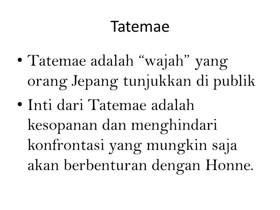 Tatemae Tatemae adalah wajah yang orang Jepang tunjukkan di publik