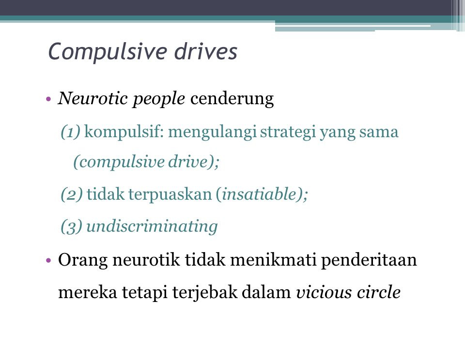 Compulsive drives Neurotic people cenderung