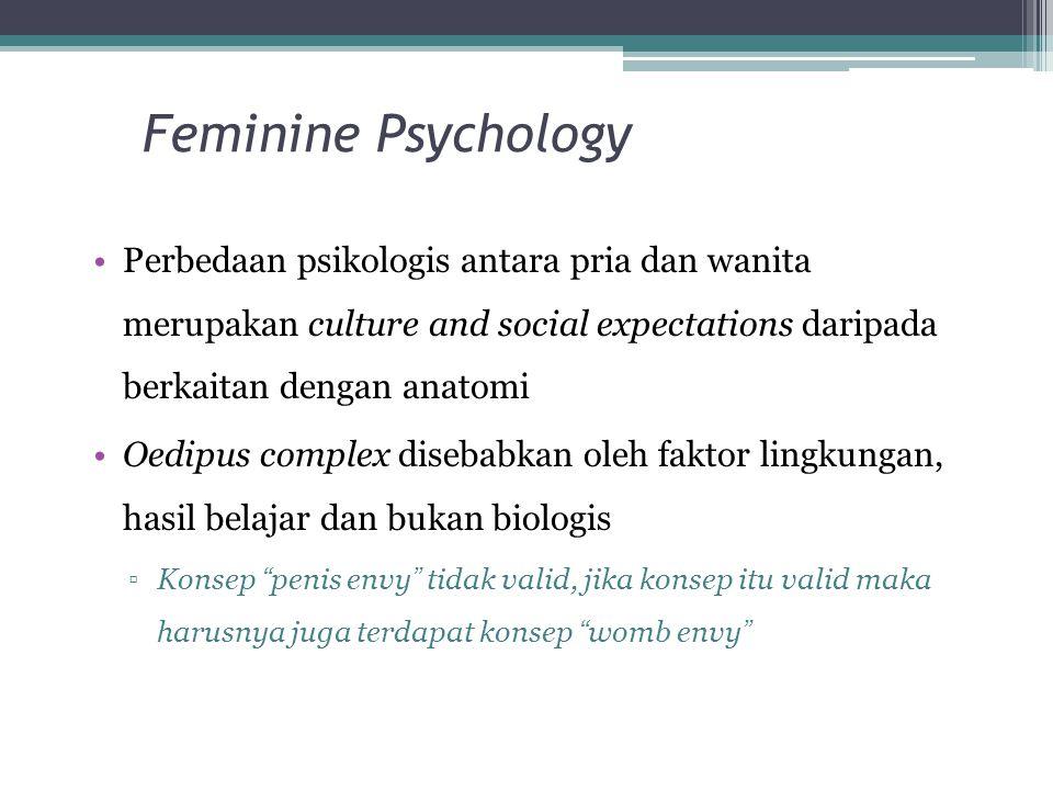 Feminine Psychology Perbedaan psikologis antara pria dan wanita merupakan culture and social expectations daripada berkaitan dengan anatomi.