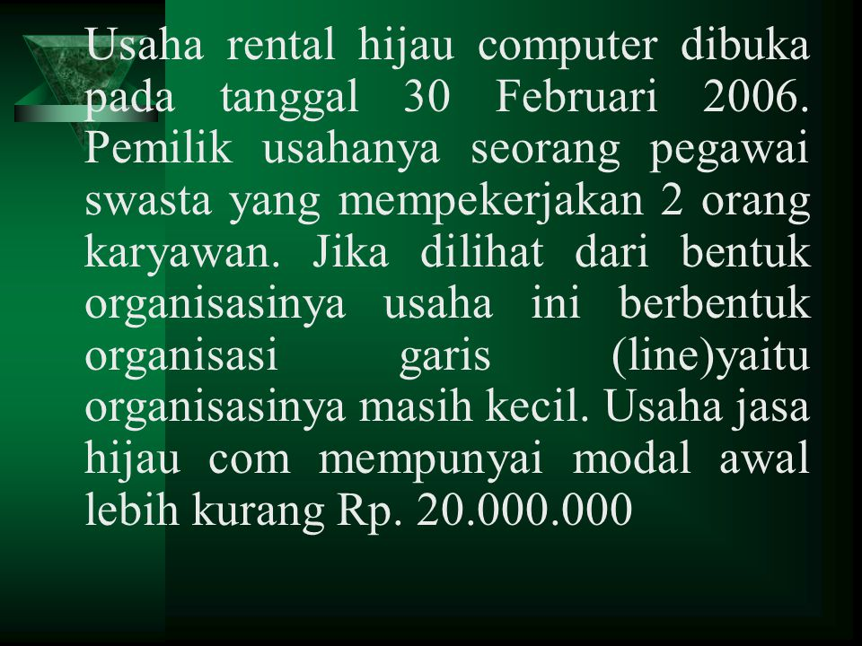 Usaha rental hijau computer dibuka pada tanggal 30 Februari 2006