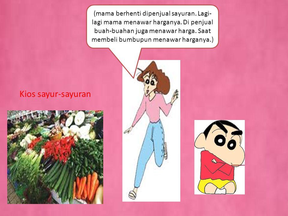 (mama berhenti dipenjual sayuran. Lagi-lagi mama menawar harganya