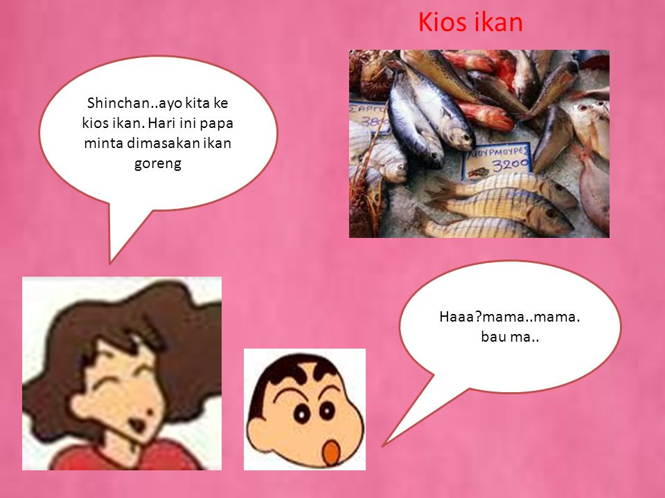 Kios ikan Shinchan..ayo kita ke kios ikan. Hari ini papa minta dimasakan ikan goreng.