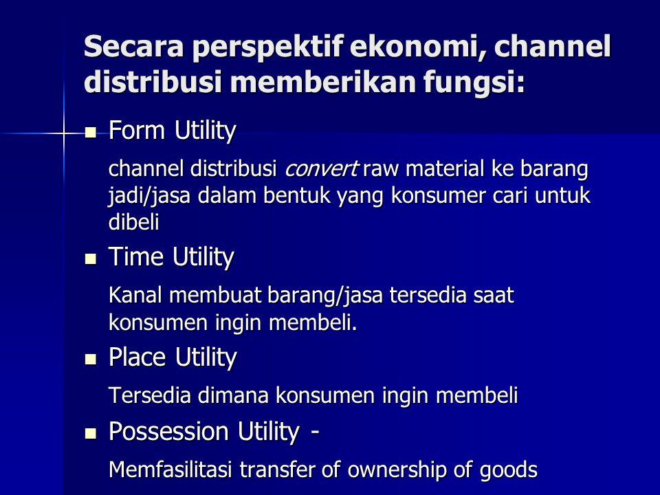 Secara perspektif ekonomi, channel distribusi memberikan fungsi:
