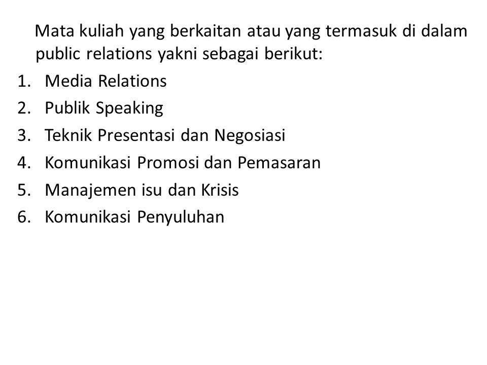 Mata kuliah yang berkaitan atau yang termasuk di dalam public relations yakni sebagai berikut: