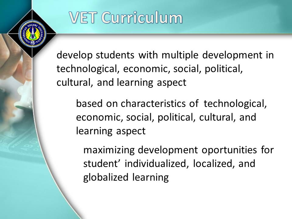 VET Curriculum develop students with multiple development in technological, economic, social, political, cultural, and learning aspect.