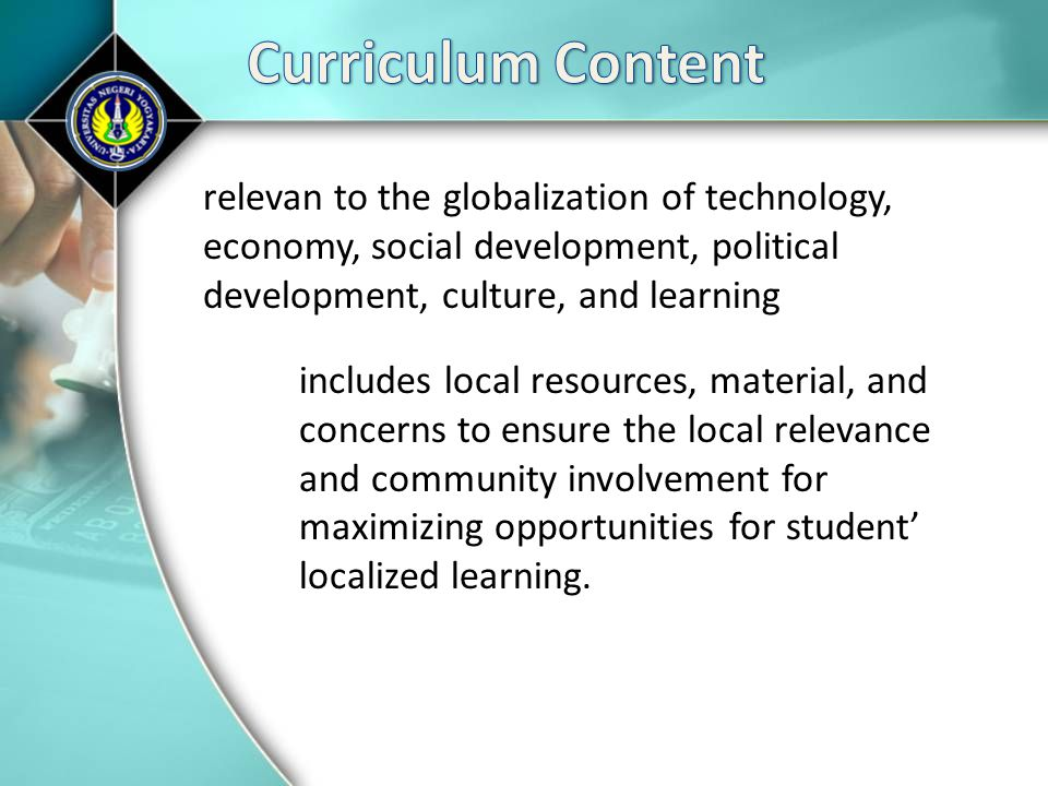 Curriculum Content relevan to the globalization of technology, economy, social development, political development, culture, and learning.