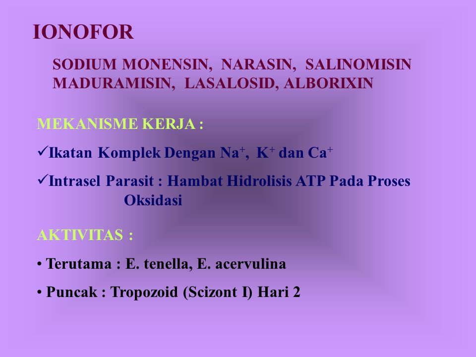 IONOFOR SODIUM MONENSIN, NARASIN, SALINOMISIN MADURAMISIN, LASALOSID, ALBORIXIN. MEKANISME KERJA :