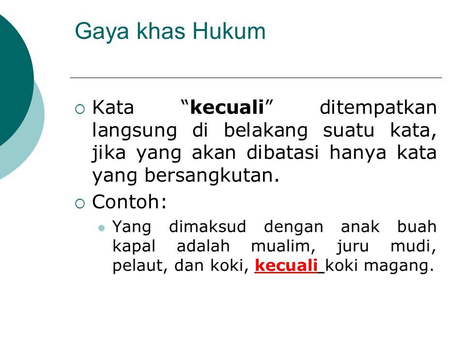Gaya khas Hukum Kata kecuali ditempatkan langsung di belakang suatu kata, jika yang akan dibatasi hanya kata yang bersangkutan.