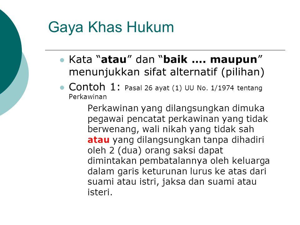 Gaya Khas Hukum Kata atau dan baik …. maupun menunjukkan sifat alternatif (pilihan) Contoh 1: Pasal 26 ayat (1) UU No. 1/1974 tentang Perkawinan.