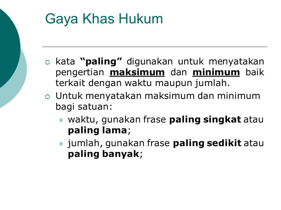 Gaya Khas Hukum kata paling digunakan untuk menyatakan pengertian maksimum dan minimum baik terkait dengan waktu maupun jumlah.