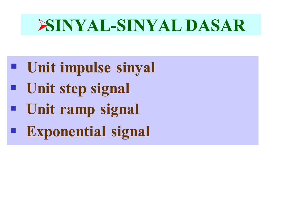 SINYAL-SINYAL DASAR Unit impulse sinyal Unit step signal