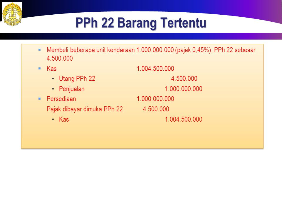 PPh 22 Barang Tertentu Membeli beberapa unit kendaraan 1.000.000.000 (pajak 0,45%). PPh 22 sebesar 4.500.000.