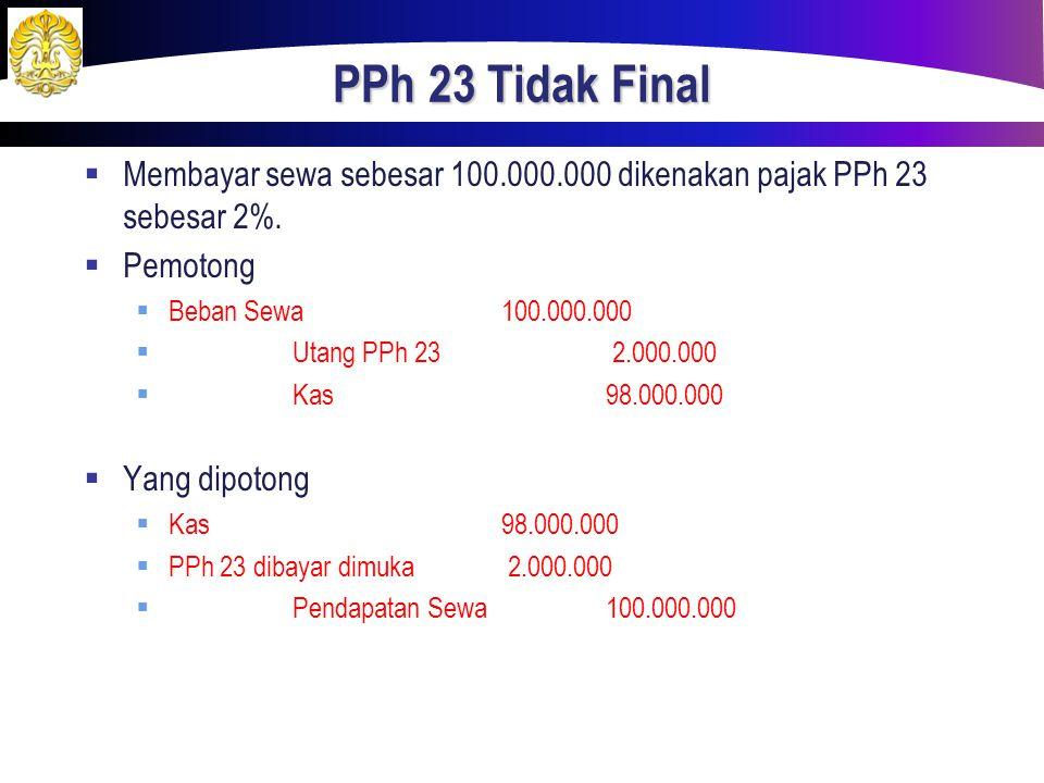 PPh 23 Tidak Final Membayar sewa sebesar 100.000.000 dikenakan pajak PPh 23 sebesar 2%. Pemotong.