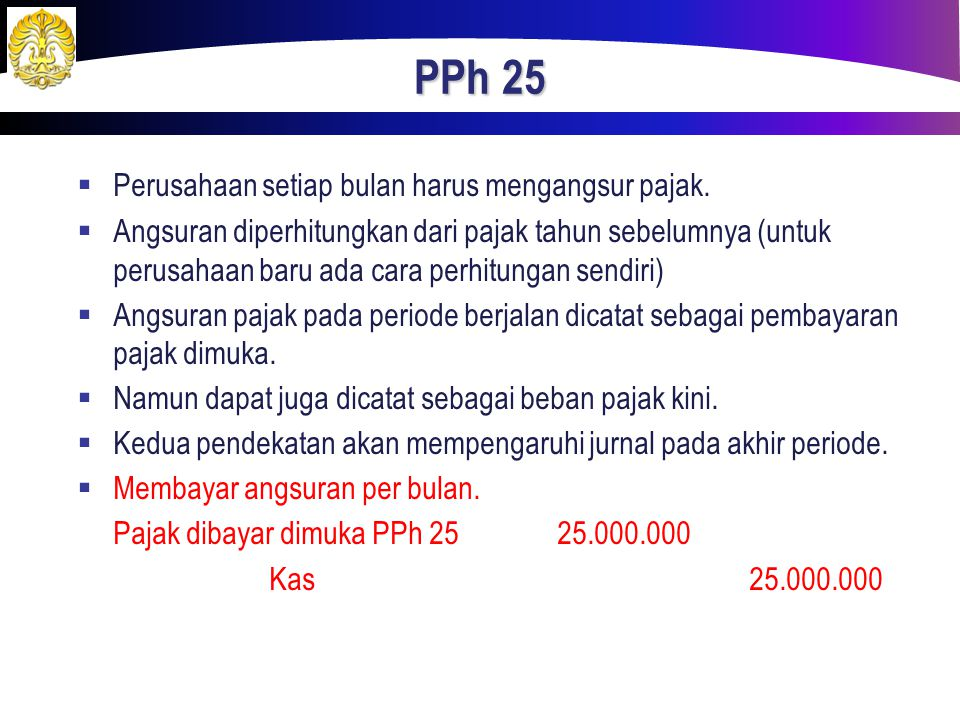 PPh 25 Perusahaan setiap bulan harus mengangsur pajak.