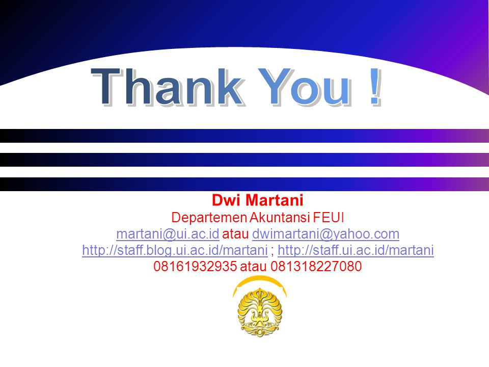Thank You ! Dwi Martani Departemen Akuntansi FEUI